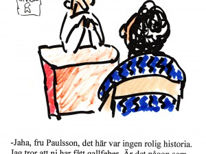 -Jaha, fru Paulsson, det här var ingen rolig historia…
