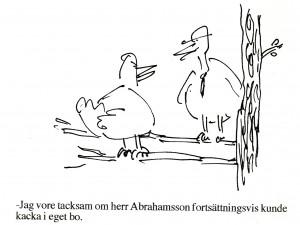 -Jag vore tacksam om herr Abrahamsson fortsättningsvis kunde kacka i eget bo.